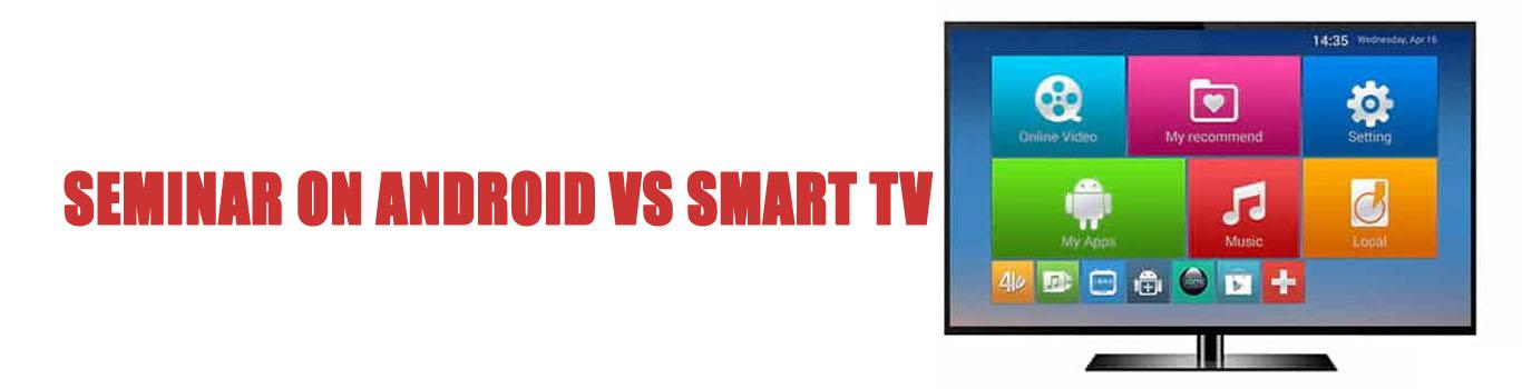SEMINAR ON ANDROID VS SMART TV