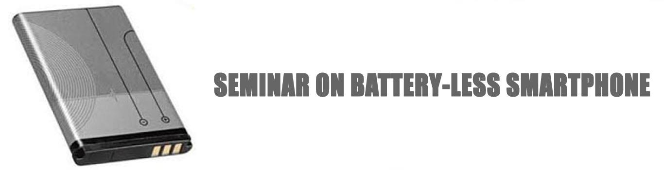 SEMINAR ON BATTERY-LESS SMARTPHONE